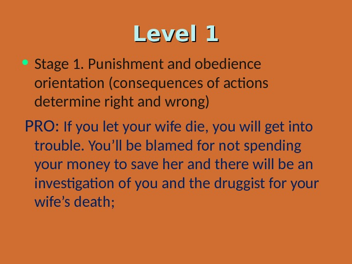 Level 1 • Stage 1. Punishment and obedience orientation (consequences of actions determine right and wrong)