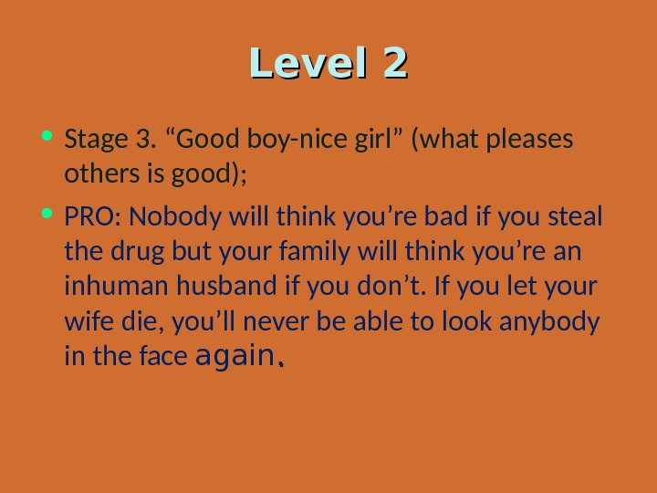 "Level 2 • Stage 3. ""Good boy-nice girl"" (what pleases others is good);  • PRO:"