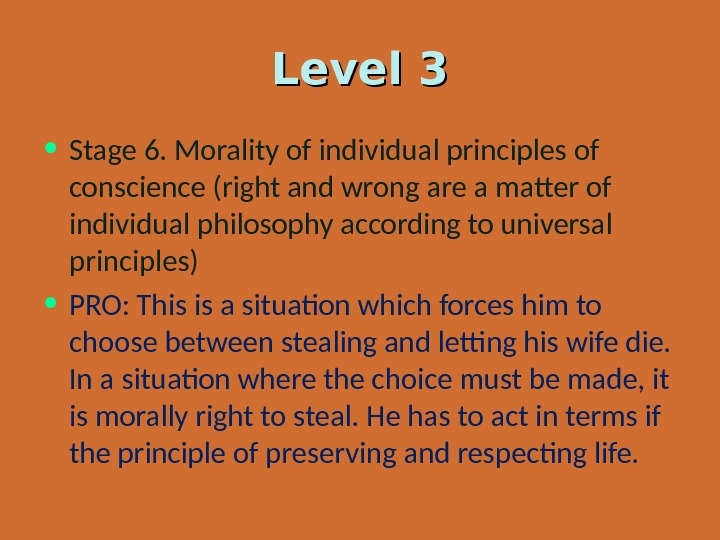 Level 3 • Stage 6. Morality of individual principles of conscience (right and wrong are a