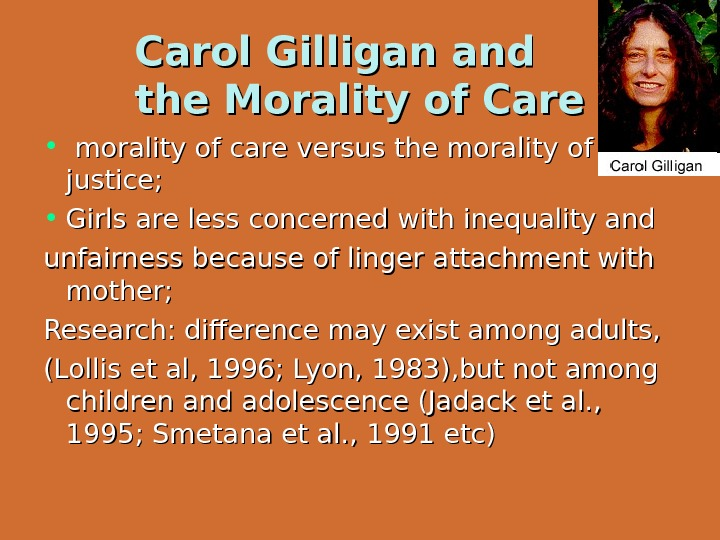 Carol Gilligan and the Morality of Care • morality of care versus the morality of justice