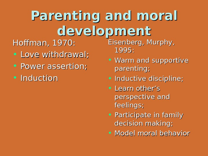 Parenting and moral development Hoffman, 1970:  • Love withdrawal;  • Power assertion;  •
