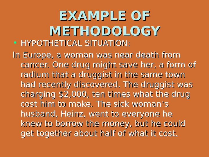 EXAMPLE OF METHODOLOGY • HYPOTHETICAL SITUATION: In Europe, a woman was near death from cancer. One