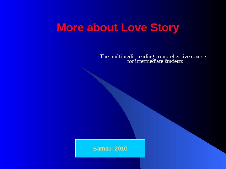 More about Love Story The multimedia reading comprehensive course  for intermediate students Barnaul-2010