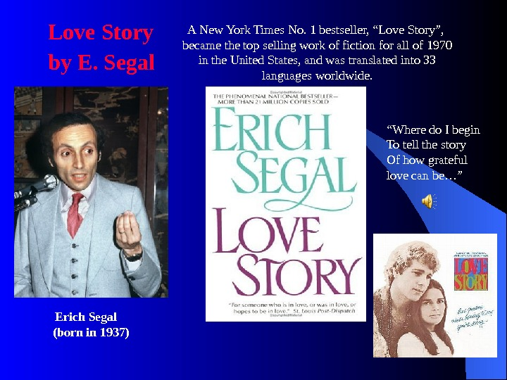 Love Story by E. Segal Erich Segal (born in 1937) A New York Times No.