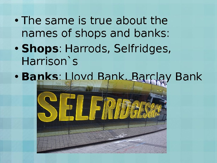 • The same is true about the names of shops and banks :  •