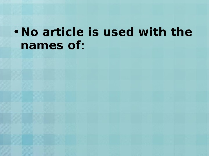 • No article is used with the names of :