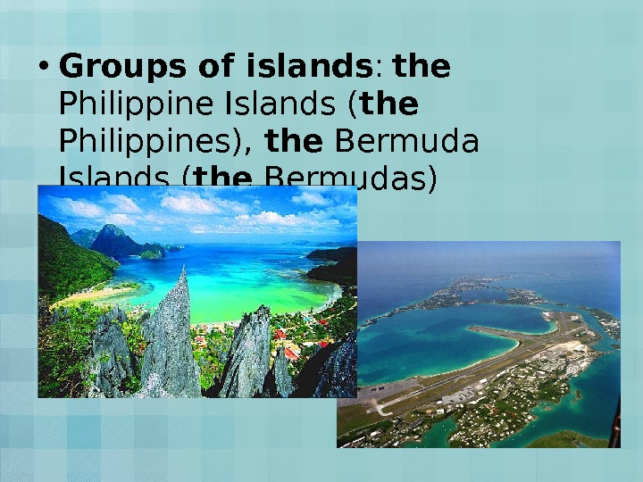 • Groups of islands :  the  Philippine Islands ( the  Philippines),