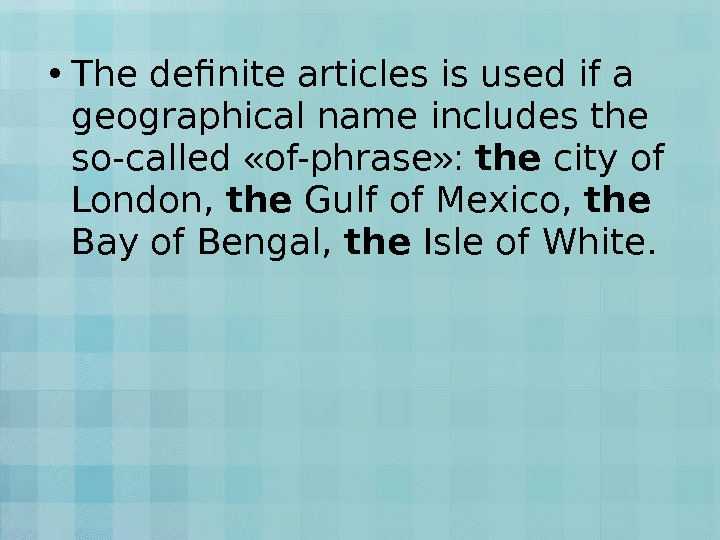 • The definite articles is used if a geographical name includes the so-called  «