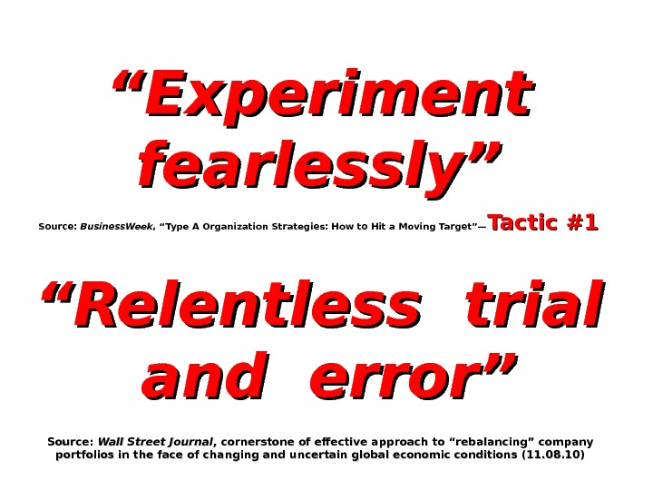 """"" Experiment fearlessly"" Source:  Business. Week , ""Type A Organization Strategies: How to Hit a"