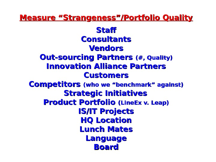 "Measure ""Stran gg eness""/Portfolio Quality Staff Consultants Vendors Out-sourcing Partners (#, Quality) Innovation Alliance Partners Customers"