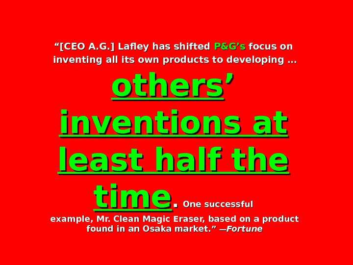 """"" [CEO A. G. ] Lafley has shifted P&G's  focus on inventing all its own"