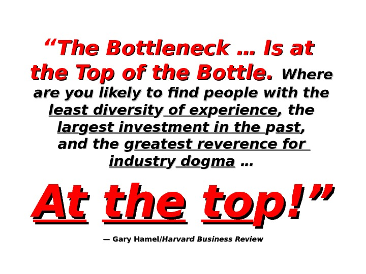 """ The Bottleneck … Is at the Top of the Bottle.  Where are you likely"