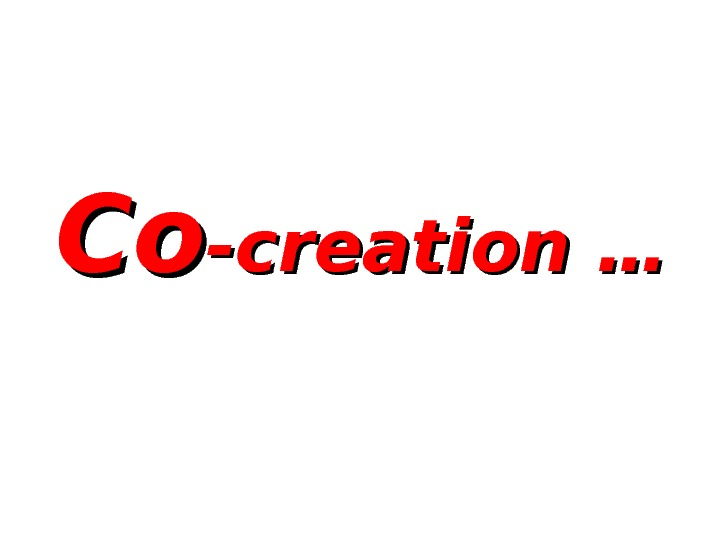 Co. Co -creation …