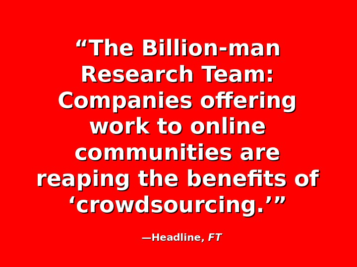 """"" The Billion-man Research Team:  Companies offering work to online communities are reaping the benefits"