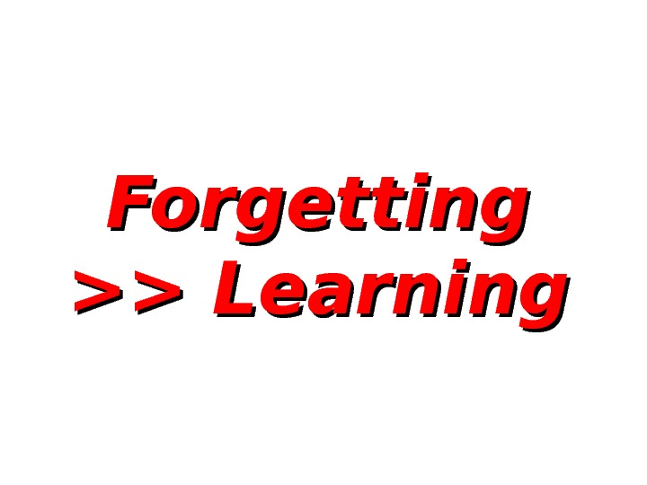 Forgetting  Learning