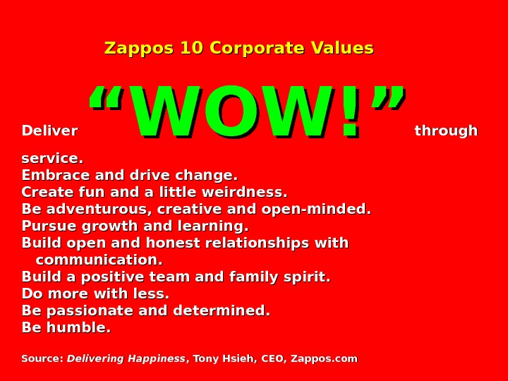 "Zappos 10 Corporate Values Deliver ""WOW!"" through service. Embrace and drive"