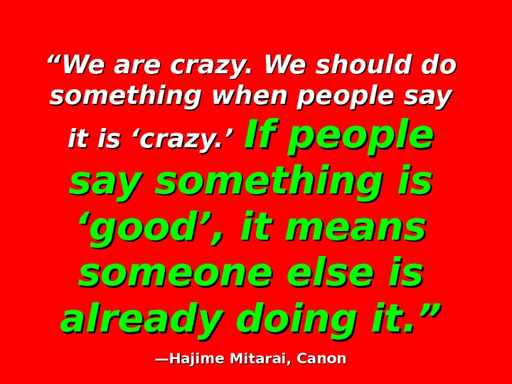 """"" We are crazy. We should do something when people say it is 'crazy. '"