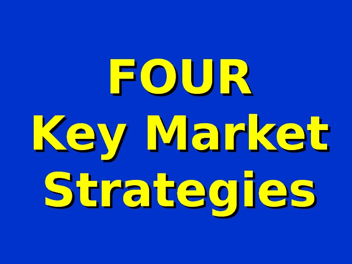 FOUR Key Market Strategies
