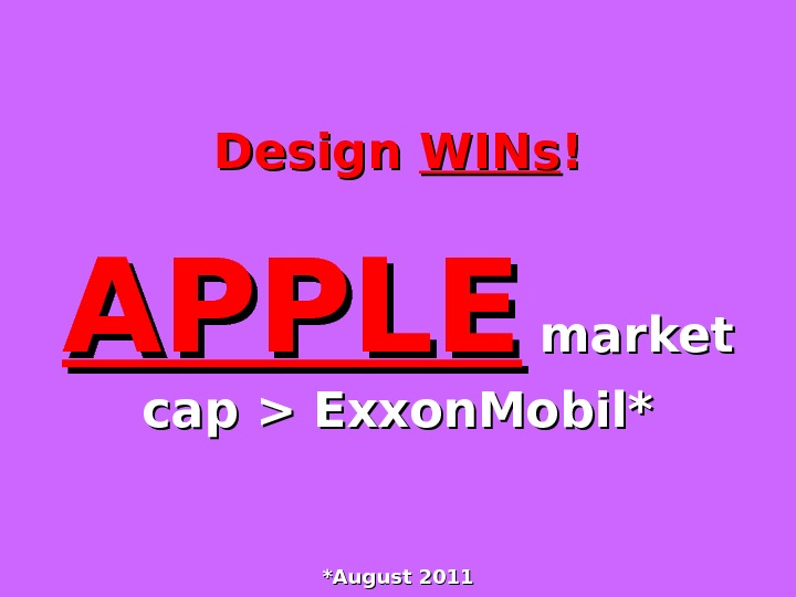 Design WINs !! APPLE market cap  Exxon. Mobil*  *August 2011