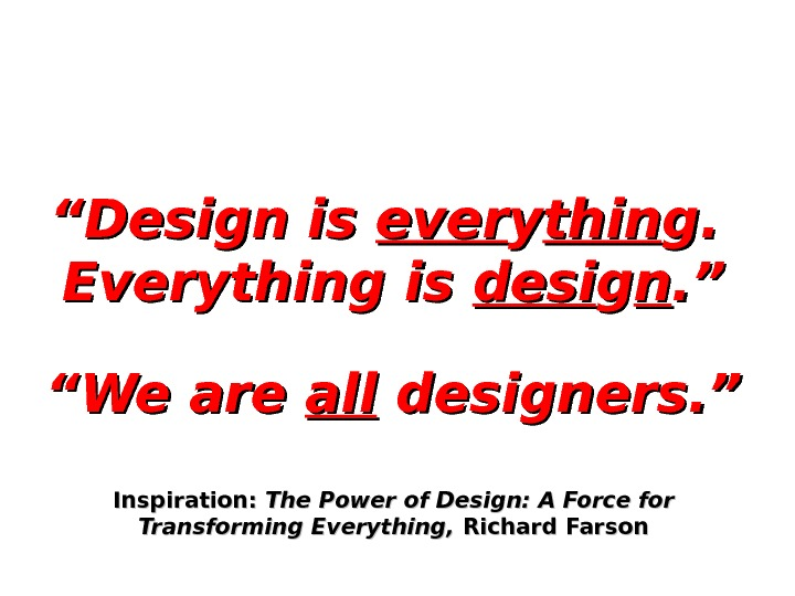 """"" Design is ever yy thin g. g.  Everything is desi gg nn. "". """