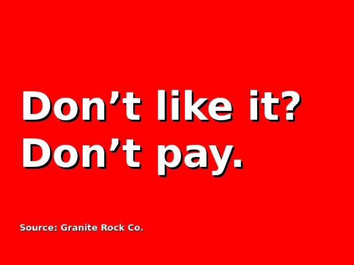 Don't like it? Don't pay. Source: Granite Rock Co.