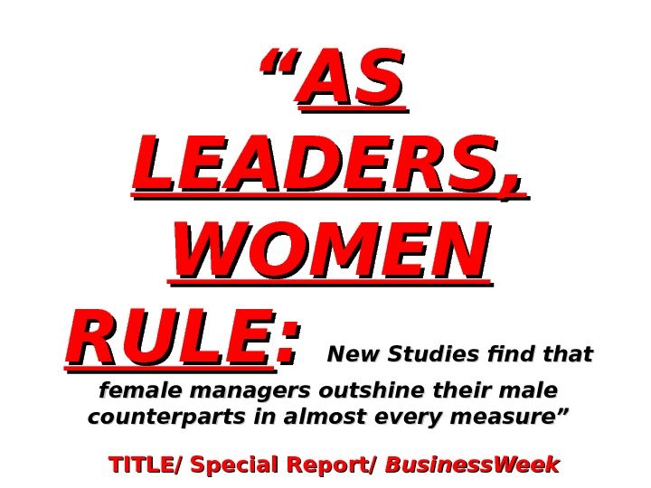 """"" AS AS LEADERS,  WOMEN RULE : :  New Studies find that female managers"