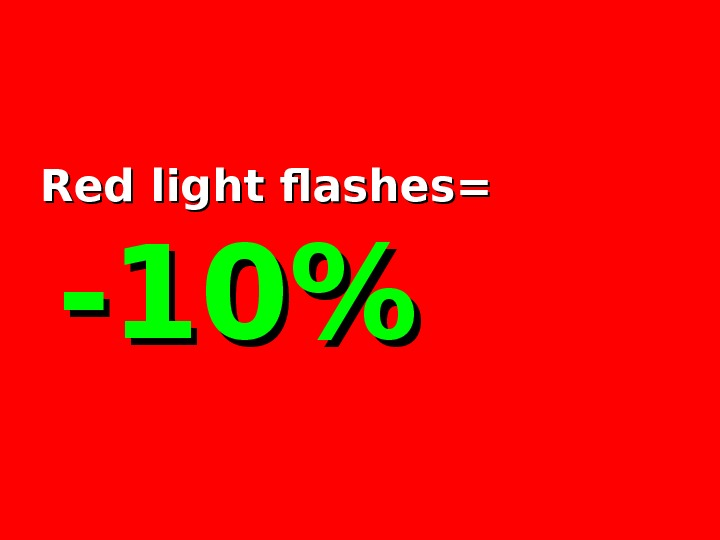 Red light flashes=   -10