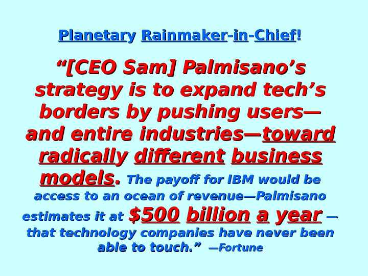 "Planetar y y Rainmaker -- inin -- Chief !! ""[CEO Sam] Palmisano's strategy is to expand"