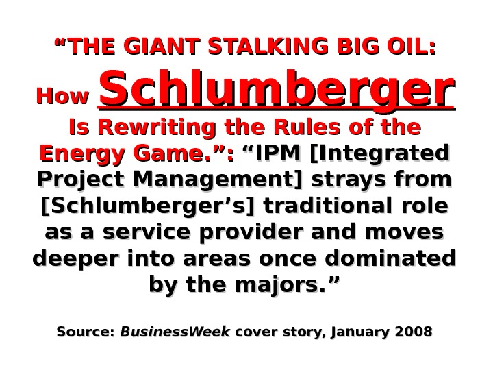 """"" THE GIANT STALKING BIG OIL:  How Schlumberger  Is Rewriting the Rules of the"