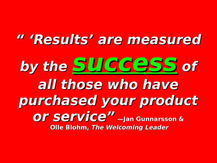 """ '"" ' Results' are measured by the success of of all those who have purchased"