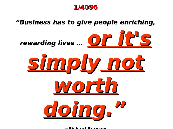 "1/4096 """" Business has to give people enriching,  rewarding lives …  or it's simsim"