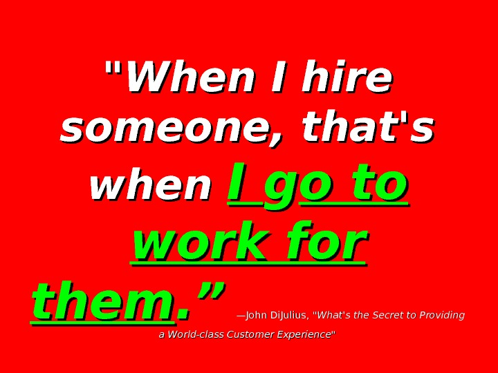 "When I hire someone, that's when I I gg o to work for them. "". """