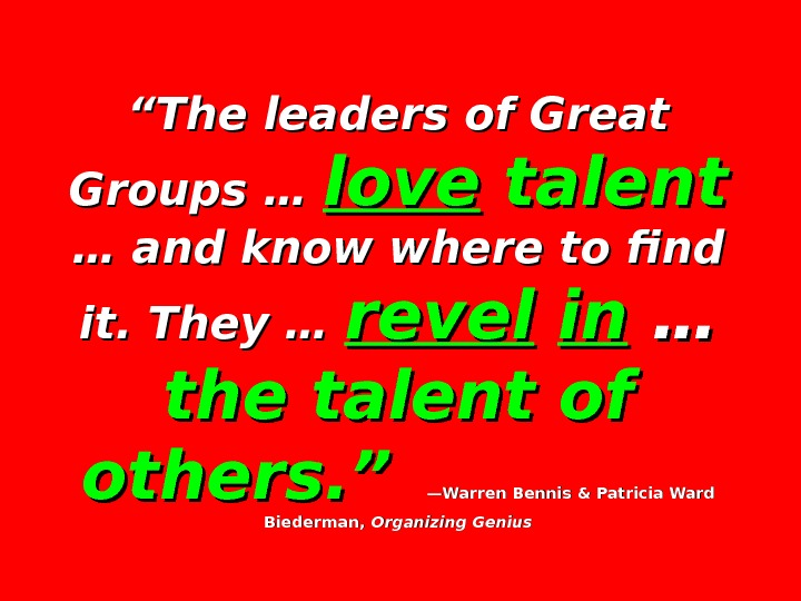 """"" The leaders of Great Groups … love talent  … and know where to find"