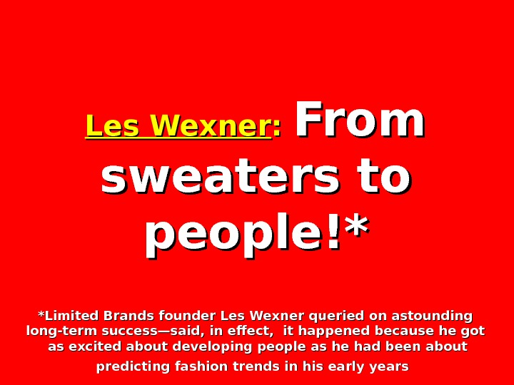 Les Wexner : : From sweaters to people!* *Limited Brands founder Les Wexner queried on astounding