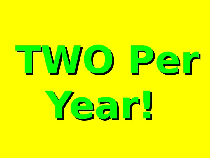 TWO Per Year!