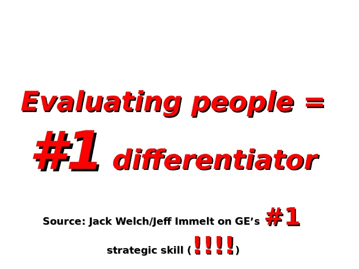 Evaluating people = #1#1 differentiator Source: Jack Welch/Jeff Immelt on GE's #1#1  strategic skill (