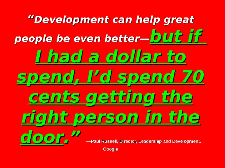 """"" Development can help great people be even better— but if I had a dollar to"