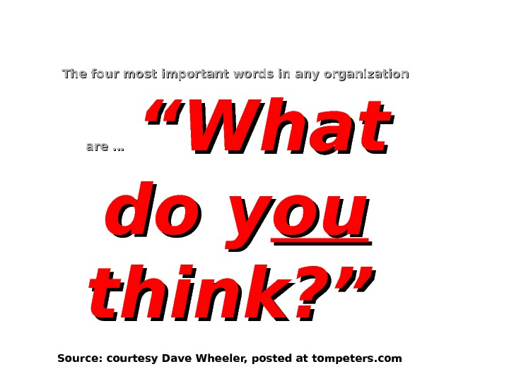 "The four most important words in any organization  are …  ""What do y ouou"