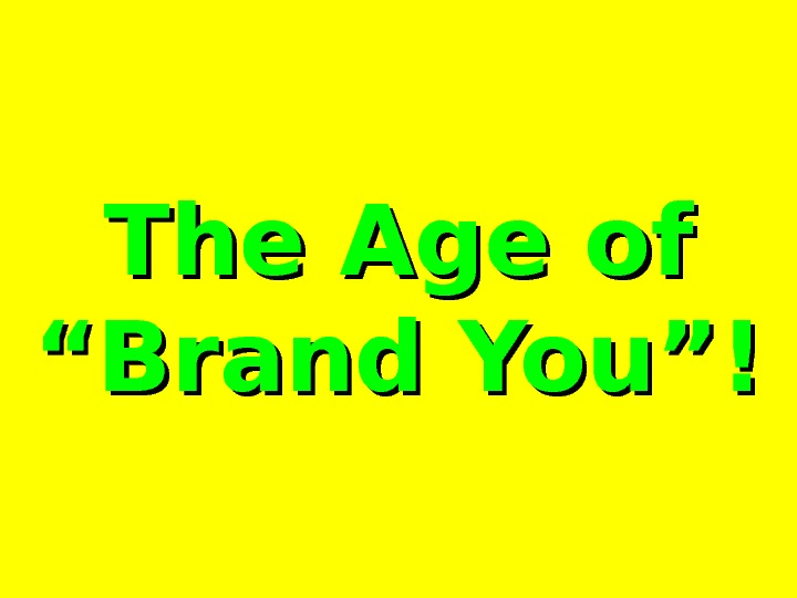 "The Age of ""Brand You""!"