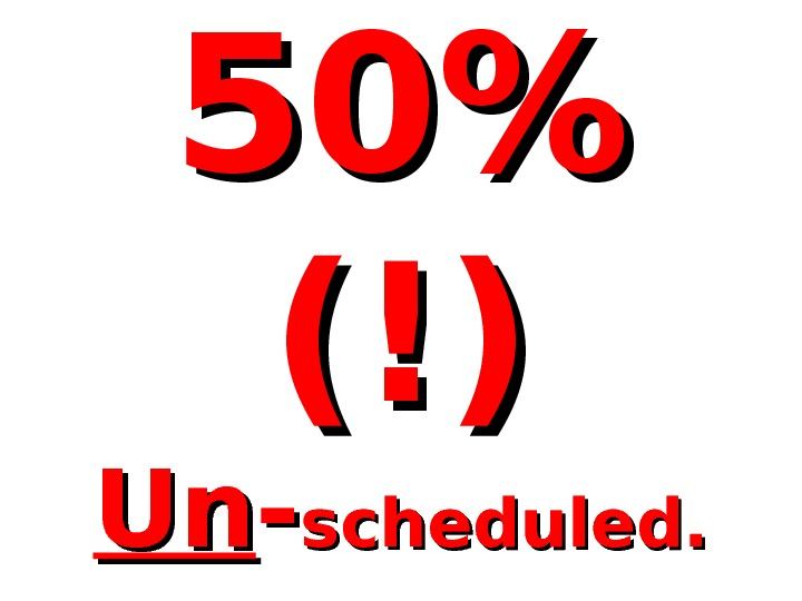 50 (!)(!) Un. Un -- scheduled.