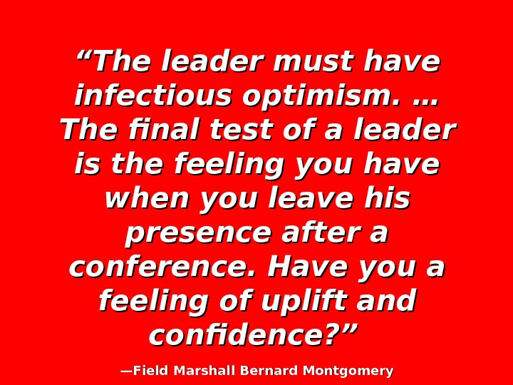 """"" The leader must have infectious optimism. … The final test of a leader is the"