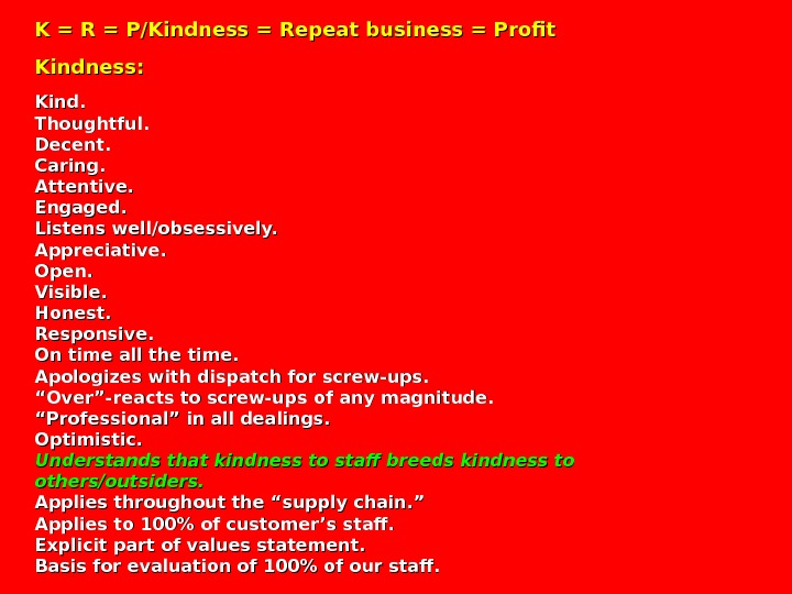 K = R = P/Kindness = Repeat business = Profit Kindness: Kind. Thoughtful. Decent.  Caring.