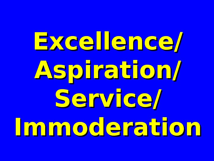 Excellence/ Aspiration/ Service/ Immoderation