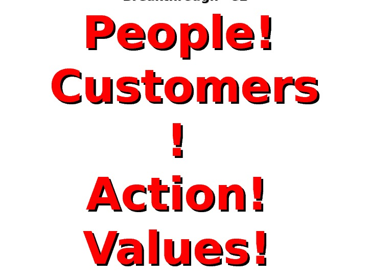 """"" Breakthrough"" 82*  People! Customers ! ! Action! Values! ** In Search of Excellence"