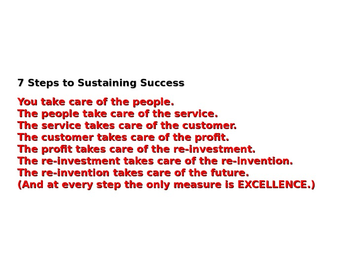 7 Steps to Sustaining Success You take care of the people.  The people take care