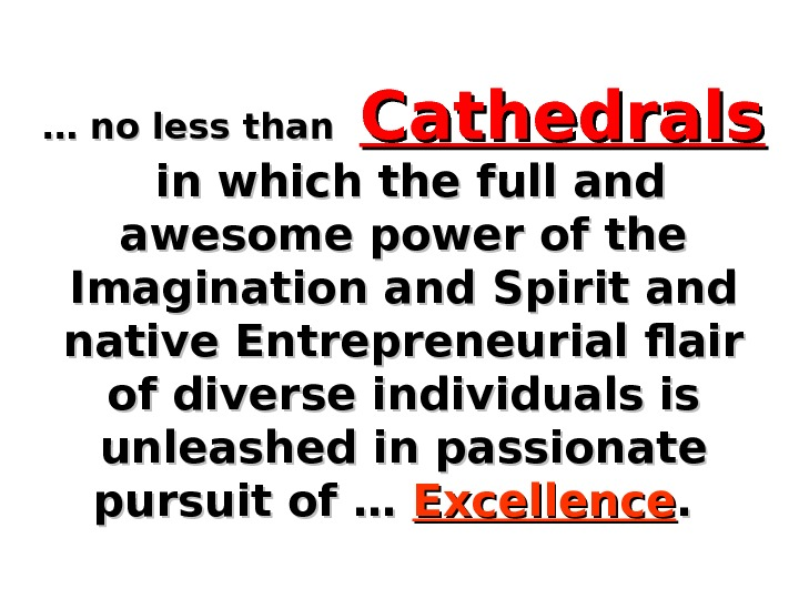 … … no less than  Cathedrals  in which the full and awesome power of