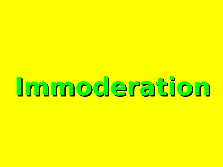Immoderation