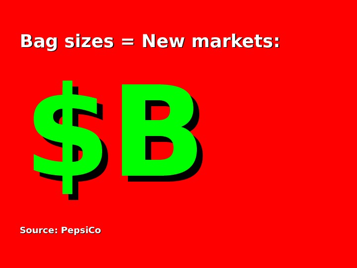 Bag sizes = New markets: $B$B Source: Pepsi. Co