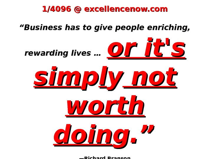 "1/4096 @ excellencenow. com """" Business has to give people enriching,  rewarding lives …"