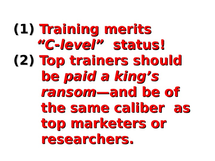 "(1)(1) Training merits   """" C-level""  status! (2)(2) Top trainers should   be"